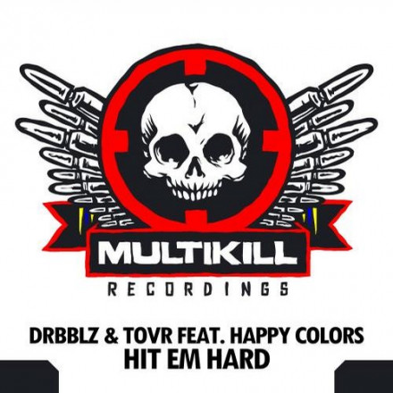 "TOVR and DRBBLZ feat. HAPPY COLORS ""HIT EM HARD"" OUT NOW !!!"