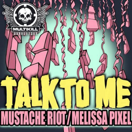 "MKR021 MUSTACHE RIOT AND MELISSA PIXEL "" TALK TO ME"" OUT NOW !!!"