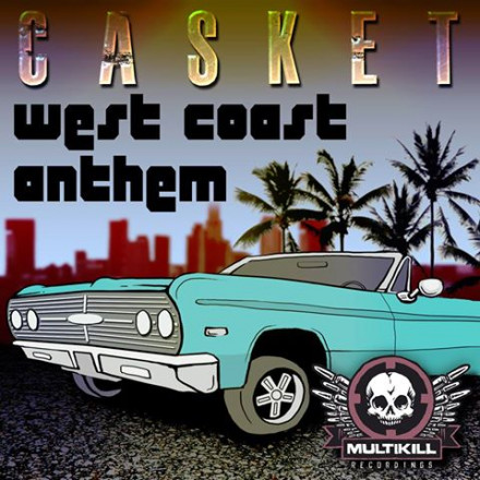 CASKET WEST COAST ANTHEM OUT NOW!!!