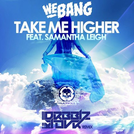 Drbblz, Tovr, We Bang, Samantha TAKE ME HIGHER (FEAT. SAMANTHA LEIGH) OUT NOW!!!