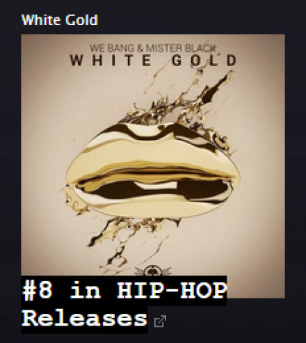 "We Bang and Mister Black's ""White Gold"" at #8 and climbing !!! Please support"